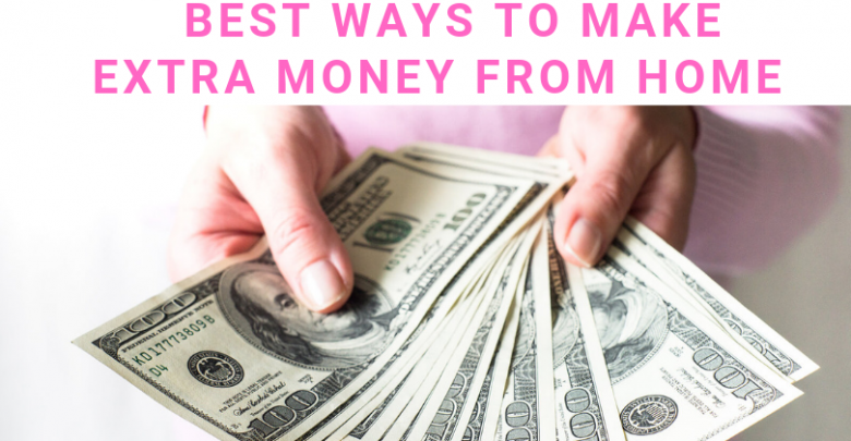 best ways to make extra money from home