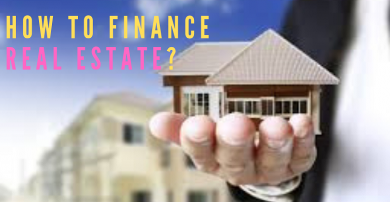 How to Finance Real Estate